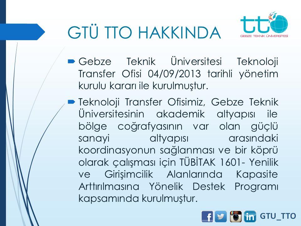 GTÜ TTO HAKKINDA Gebze Teknik Üniversitesi Teknoloji Transfer Ofisi 04/09/2013 tarihli yönetim kurulu kararı ile kurulmuştur.