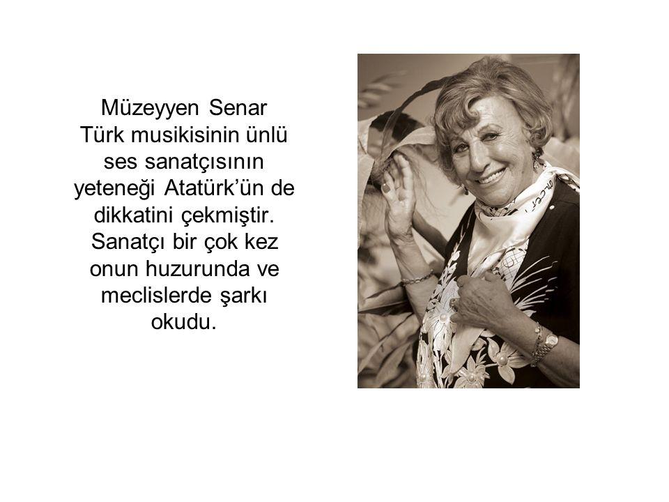 Müzeyyen Senar Türk musikisinin ünlü ses sanatçısının yeteneği Atatürk'ün de dikkatini çekmiştir.