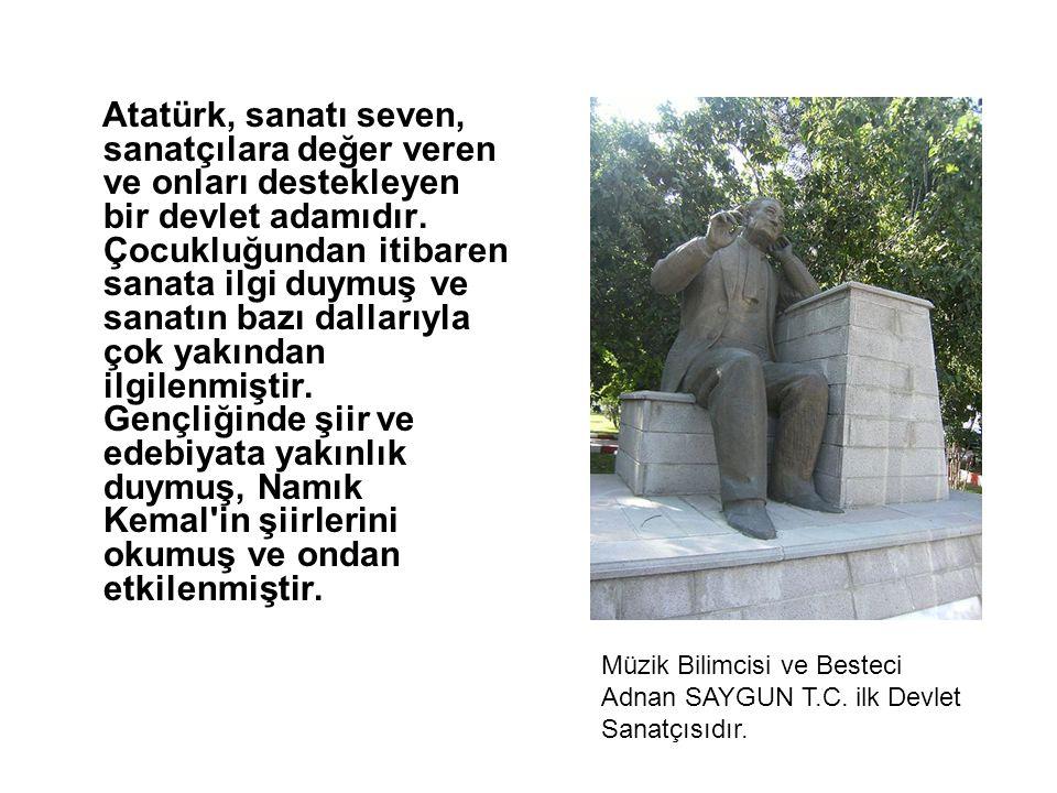 Atatürk, sanatı seven, sanatçılara değer veren ve onları destekleyen bir devlet adamıdır. Çocukluğundan itibaren sanata ilgi duymuş ve sanatın bazı dallarıyla çok yakından ilgilenmiştir. Gençliğinde şiir ve edebiyata yakınlık duymuş, Namık Kemal in şiirlerini okumuş ve ondan etkilenmiştir.
