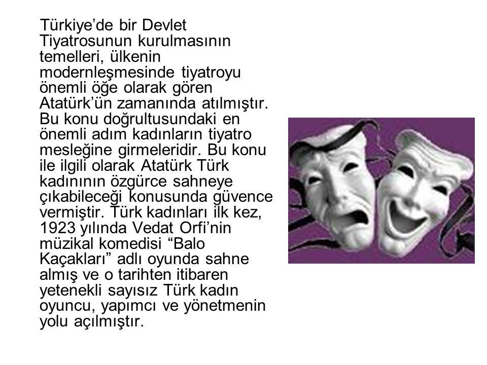 Türkiye'de bir Devlet Tiyatrosunun kurulmasının temelleri, ülkenin modernleşmesinde tiyatroyu önemli öğe olarak gören Atatürk'ün zamanında atılmıştır.