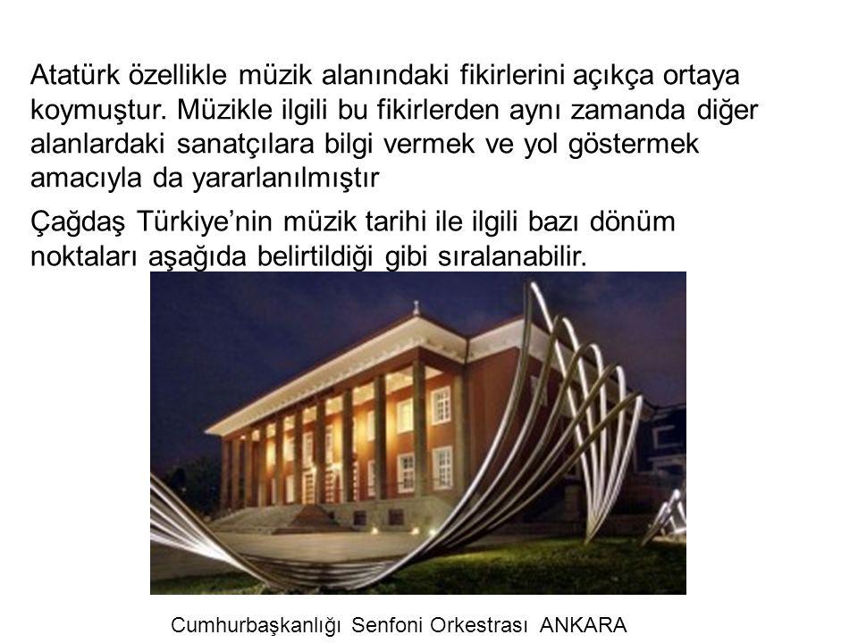 Atatürk özellikle müzik alanındaki fikirlerini açıkça ortaya koymuştur