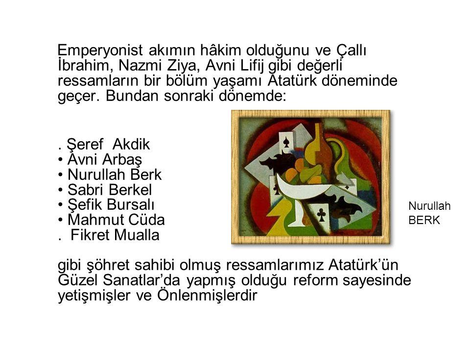 Emperyonist akımın hâkim olduğunu ve Çallı İbrahim, Nazmi Ziya, Avni Lifij gibi değerli ressamların bir bölüm yaşamı Atatürk döneminde geçer. Bundan sonraki dönemde:
