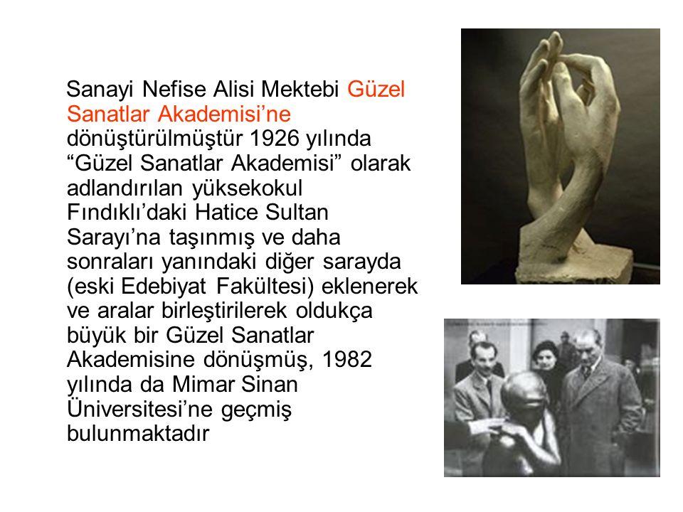 Sanayi Nefise Alisi Mektebi Güzel Sanatlar Akademisi'ne dönüştürülmüştür 1926 yılında Güzel Sanatlar Akademisi olarak adlandırılan yüksekokul Fındıklı'daki Hatice Sultan Sarayı'na taşınmış ve daha sonraları yanındaki diğer sarayda (eski Edebiyat Fakültesi) eklenerek ve aralar birleştirilerek oldukça büyük bir Güzel Sanatlar Akademisine dönüşmüş, 1982 yılında da Mimar Sinan Üniversitesi'ne geçmiş bulunmaktadır