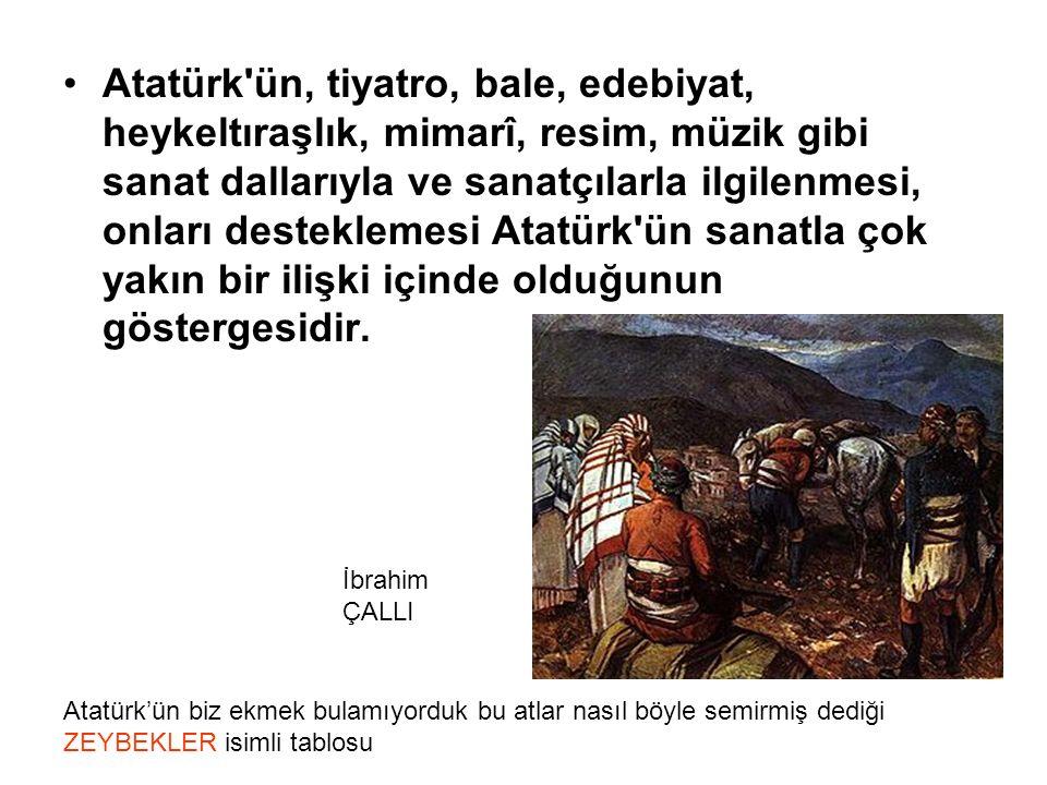 Atatürk ün, tiyatro, bale, edebiyat, heykeltıraşlık, mimarî, resim, müzik gibi sanat dallarıyla ve sanatçılarla ilgilenmesi, onları desteklemesi Atatürk ün sanatla çok yakın bir ilişki içinde olduğunun göstergesidir.