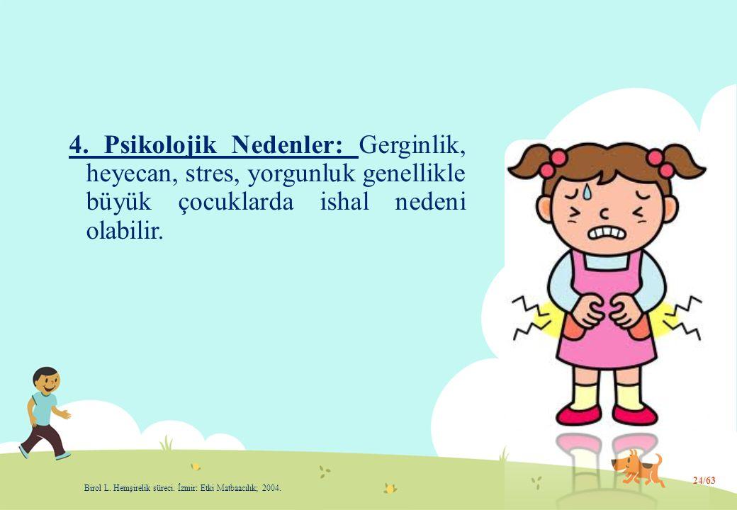 4. Psikolojik Nedenler: Gerginlik, heyecan, stres, yorgunluk genellikle büyük çocuklarda ishal nedeni olabilir.