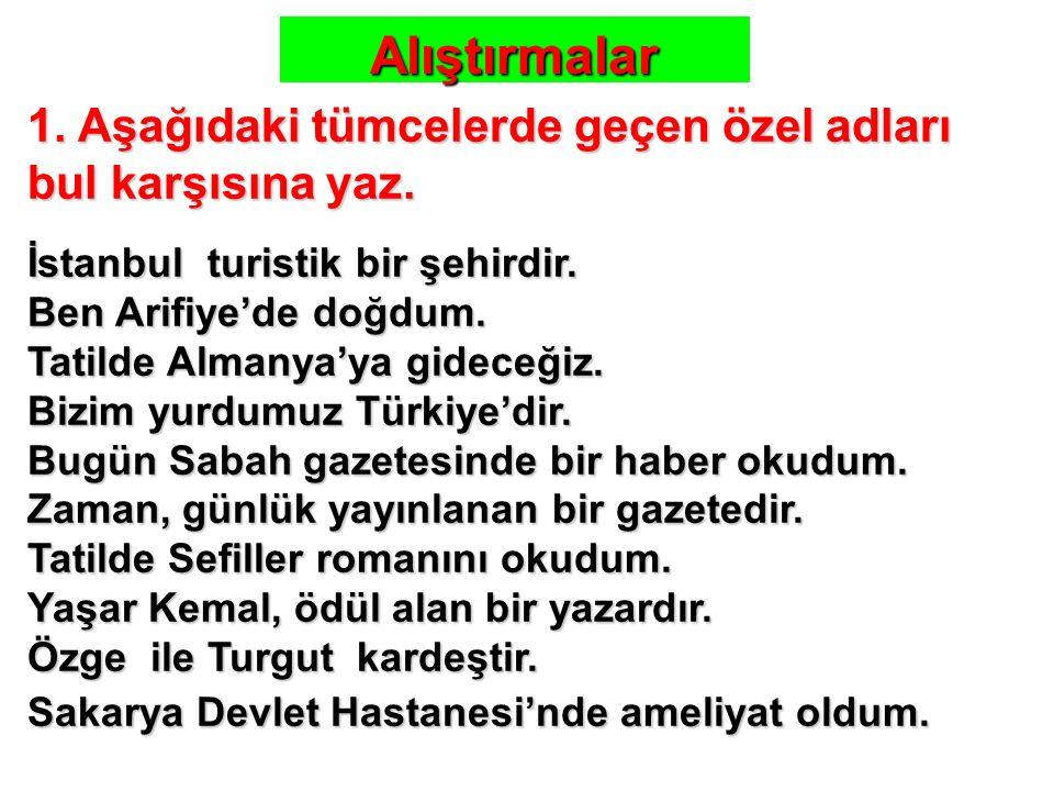 Alıştırmalar 1. Aşağıdaki tümcelerde geçen özel adları bul karşısına yaz. İstanbul turistik bir şehirdir.