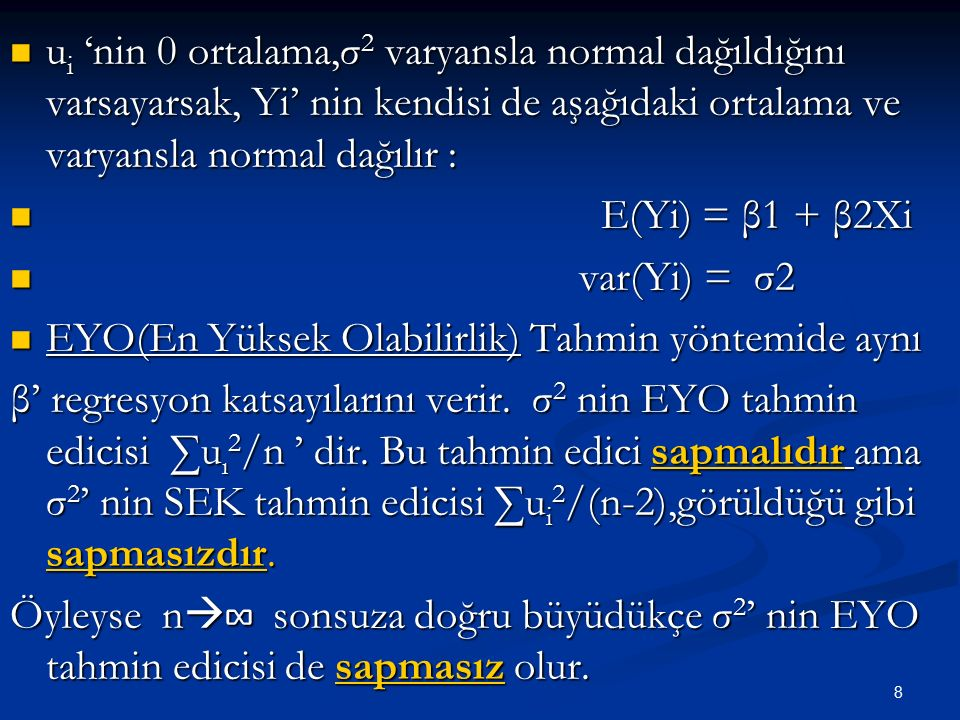 ui 'nin 0 ortalama,σ2 varyansla normal dağıldığını varsayarsak, Yi' nin kendisi de aşağıdaki ortalama ve varyansla normal dağılır :