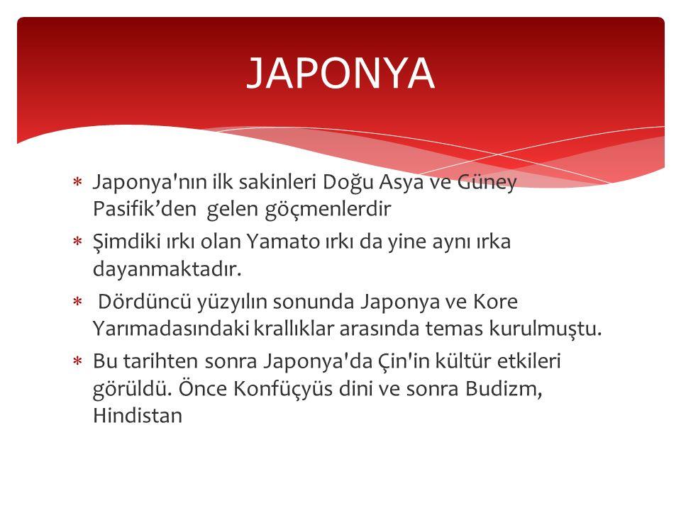 JAPONYA Japonya nın ilk sakinleri Doğu Asya ve Güney Pasifik'den gelen göçmenlerdir. Şimdiki ırkı olan Yamato ırkı da yine aynı ırka dayanmaktadır.