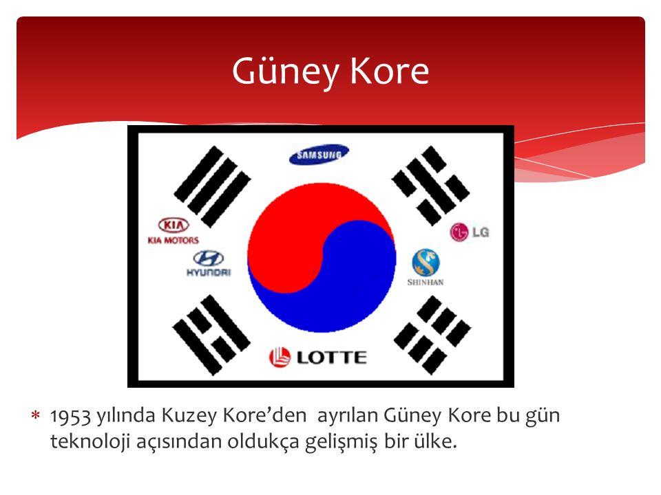 Güney Kore 1953 yılında Kuzey Kore'den ayrılan Güney Kore bu gün teknoloji açısından oldukça gelişmiş bir ülke.