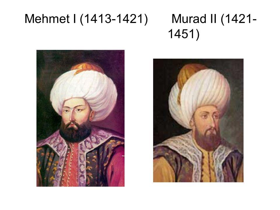 Mehmet I (1413-1421) Murad II (1421-1451)
