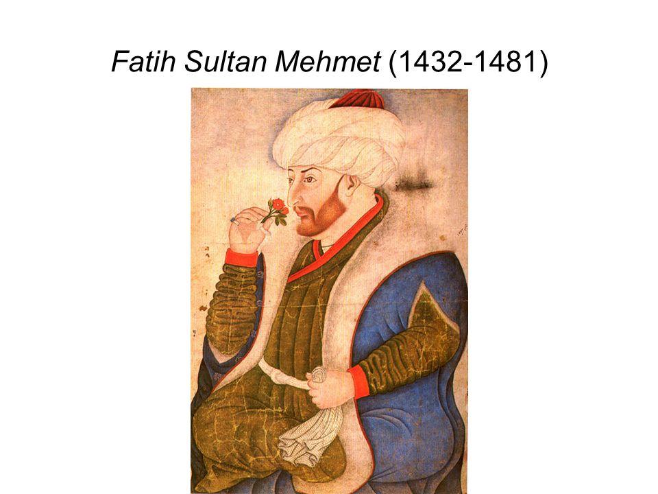 Fatih Sultan Mehmet (1432-1481)