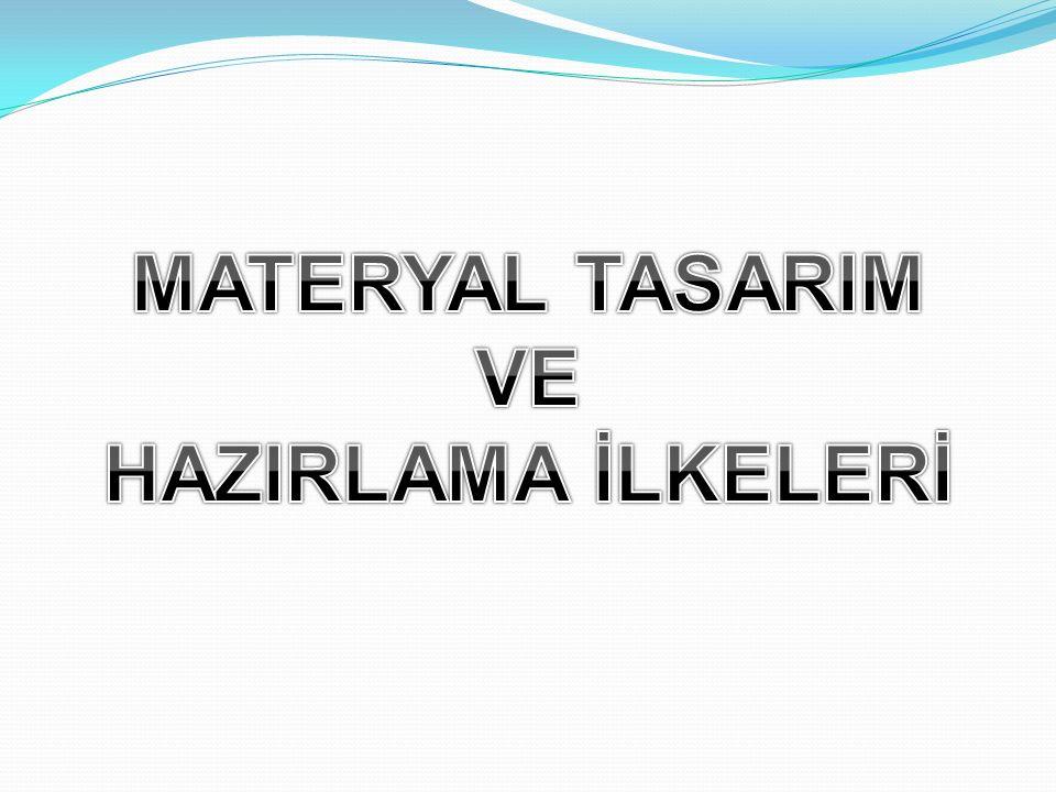 MATERYAL TASARIM VE HAZIRLAMA İLKELERİ