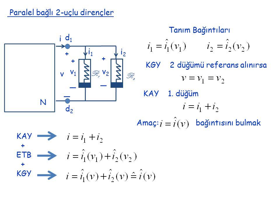 _ Paralel bağlı 2-uçlu dirençler Tanım Bağıntıları N i + v v1 v2 i1 i2