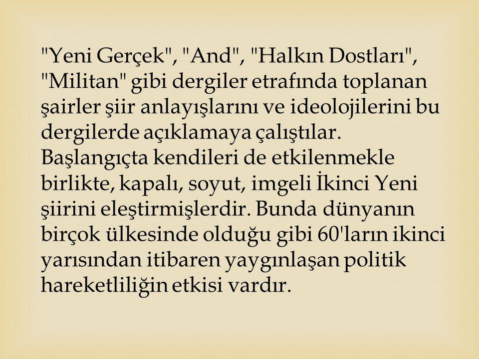 Yeni Gerçek , And , Halkın Dostları , Militan gibi dergiler etrafında toplanan şairler şiir anlayışlarını ve ideolojilerini bu dergilerde açıklamaya çalıştılar.