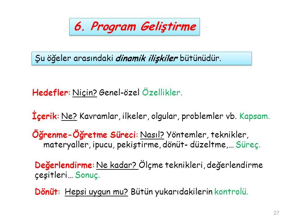 6. Program Geliştirme Şu öğeler arasındaki dinamik ilişkiler bütünüdür. Hedefler: Niçin Genel-özel Özellikler.