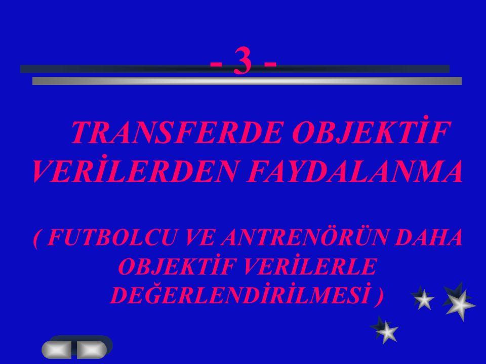 - 3 - TRANSFERDE OBJEKTİF VERİLERDEN FAYDALANMA