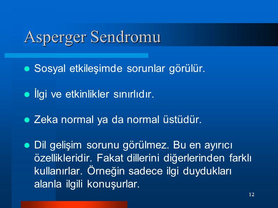 Asperger Sendromu Sosyal etkileşimde sorunlar görülür.