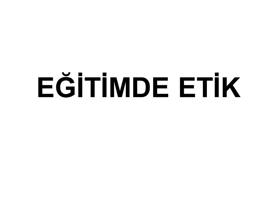 EĞİTİMDE ETİK