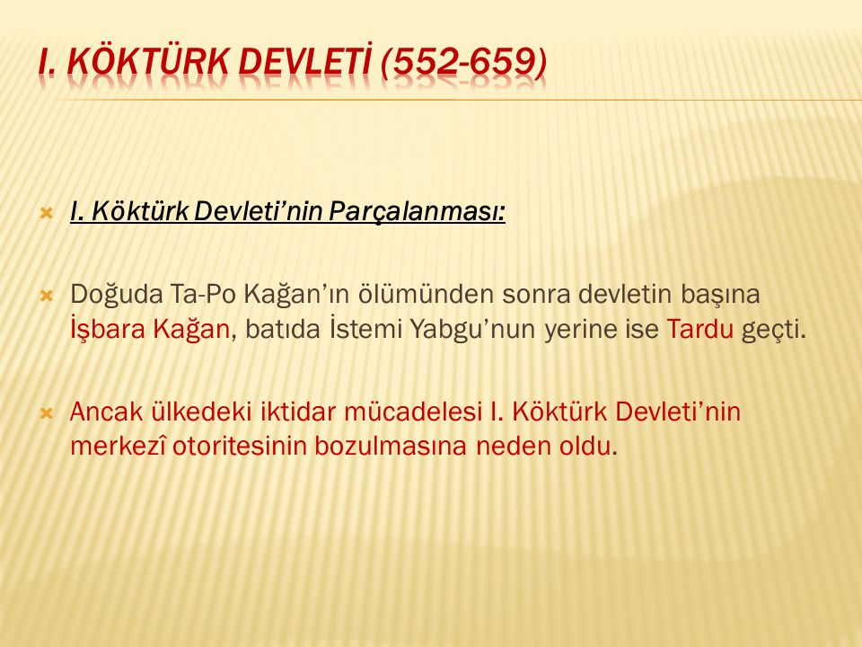 I. KÖKTÜRK DEVLETİ (552-659) I. Köktürk Devleti'nin Parçalanması: