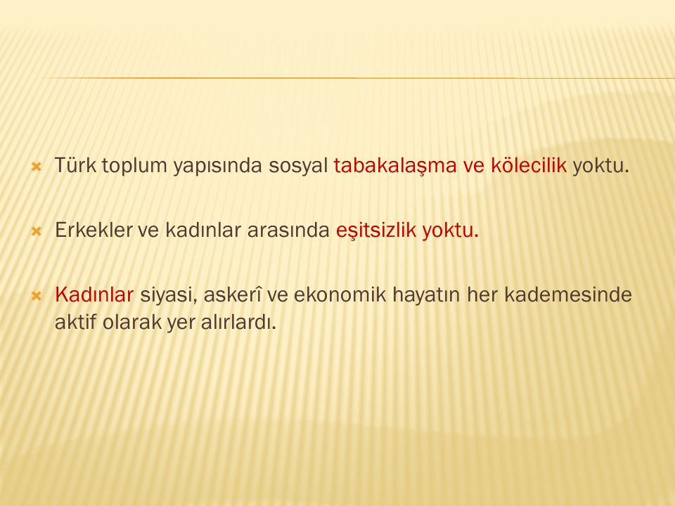 Türk toplum yapısında sosyal tabakalaşma ve kölecilik yoktu.