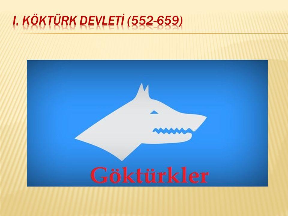 I. KÖKTÜRK DEVLETİ (552-659)