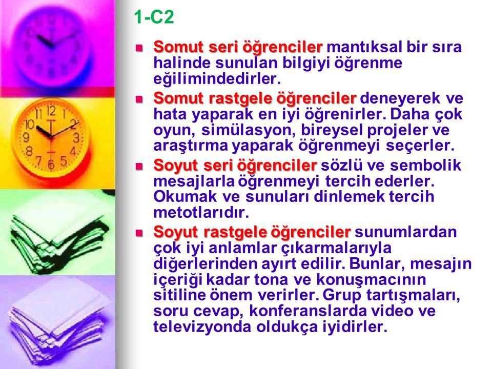 1-C2 Somut seri öğrenciler mantıksal bir sıra halinde sunulan bilgiyi öğrenme eğilimindedirler.