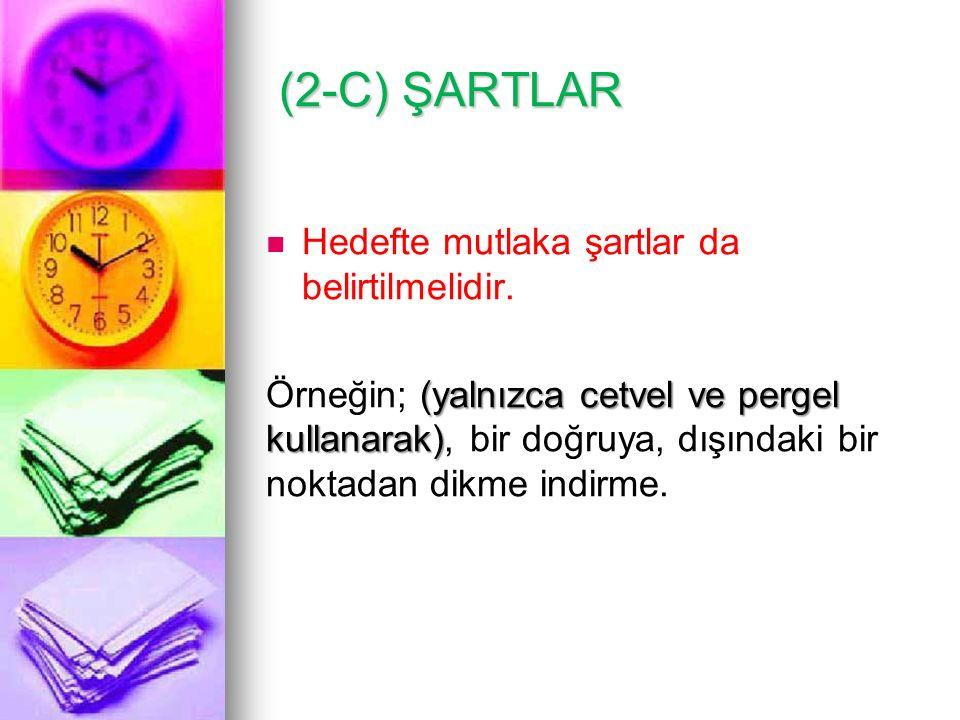 (2-C) ŞARTLAR Hedefte mutlaka şartlar da belirtilmelidir.