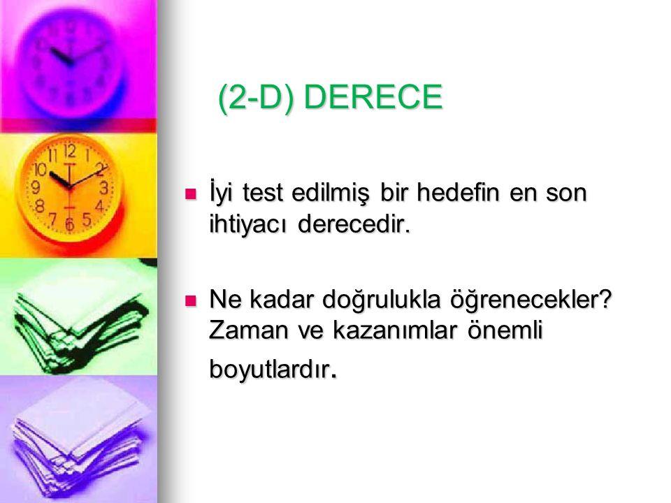 (2-D) DERECE İyi test edilmiş bir hedefin en son ihtiyacı derecedir.