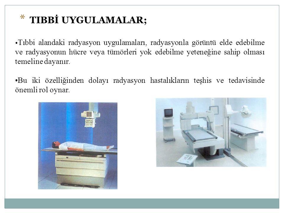 •Tıbbi alandaki radyasyon uygulamaları, radyasyonla görüntü elde edebilme ve radyasyonun hücre veya tümörleri yok edebilme yeteneğine sahip olması temeline dayanır.