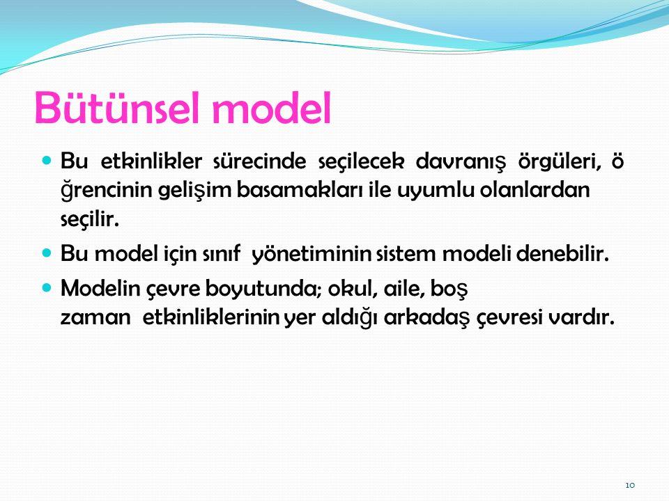 Bütünsel model Bu etkinlikler sürecinde seçilecek davranış örgüleri, öğrencinin gelişim basamakları ile uyumlu olanlardan seçilir.