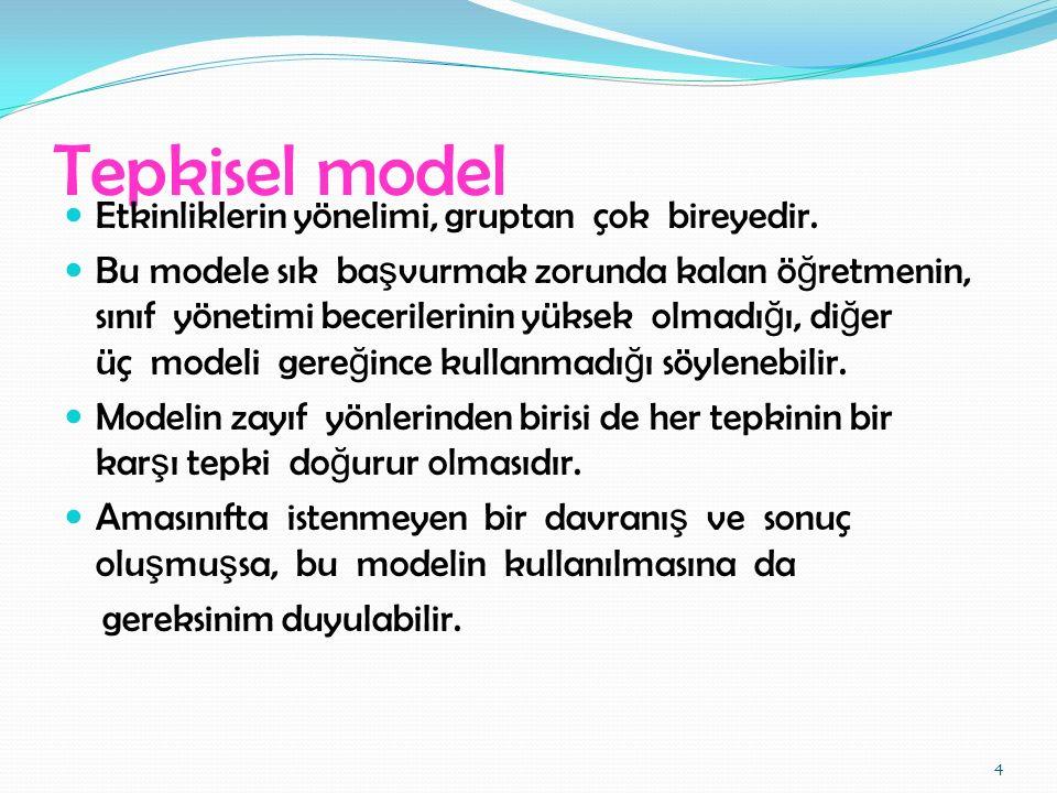 Tepkisel model Etkinliklerin yönelimi, gruptan çok bireyedir.