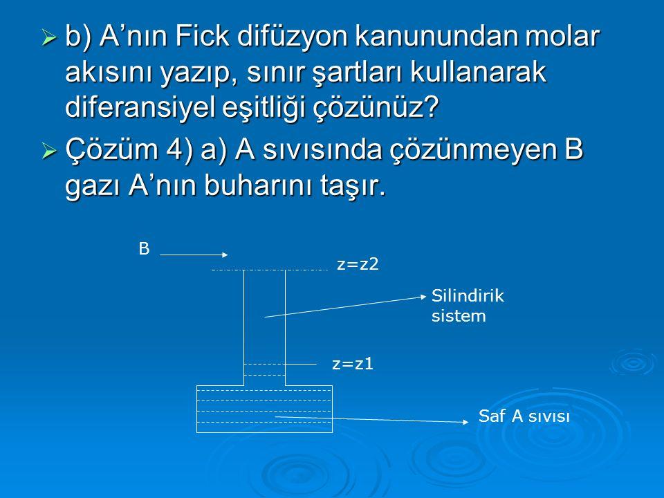 Çözüm 4) a) A sıvısında çözünmeyen B gazı A'nın buharını taşır.