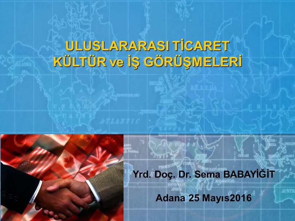 KÜLTÜR ve İŞ GÖRÜŞMELERİ Yrd. Doç. Dr. Sema BABAYİĞİT