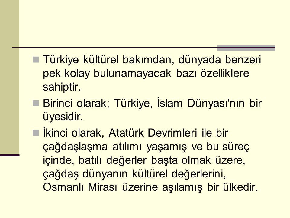 Türkiye kültürel bakımdan, dünyada benzeri pek kolay bulunamayacak bazı özelliklere sahiptir.