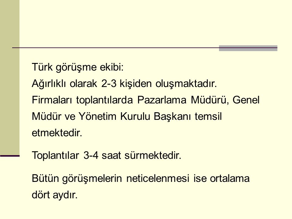 Türk görüşme ekibi: Ağırlıklı olarak 2-3 kişiden oluşmaktadır.