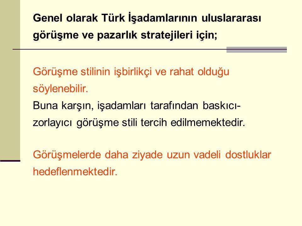 Genel olarak Türk İşadamlarının uluslararası görüşme ve pazarlık stratejileri için;