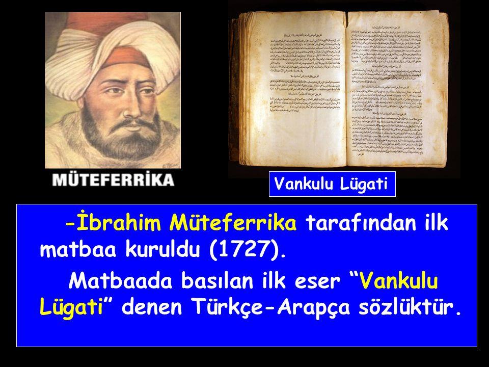 -İbrahim Müteferrika tarafından ilk matbaa kuruldu (1727).