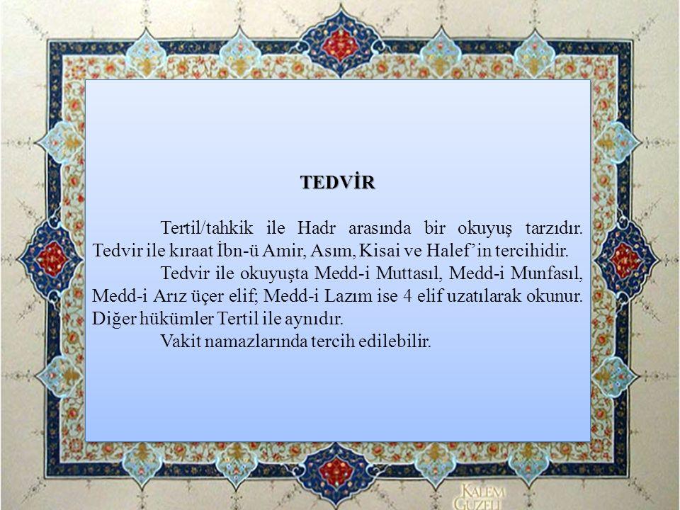 TEDVİR Tertil/tahkik ile Hadr arasında bir okuyuş tarzıdır. Tedvir ile kıraat İbn-ü Amir, Asım, Kisai ve Halef'in tercihidir.