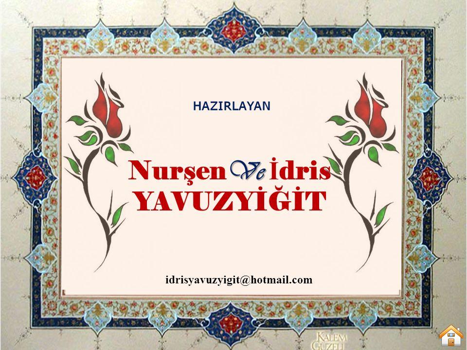 HAZIRLAYAN NurşenVe İdris YAVUZYİĞİT idrisyavuzyigit@hotmail.com