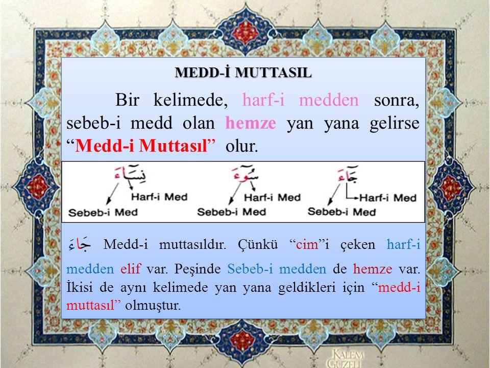 MEDD-İ MUTTASIL Bir kelimede, harf-i medden sonra, sebeb-i medd olan hemze yan yana gelirse Medd-i Muttasıl olur.
