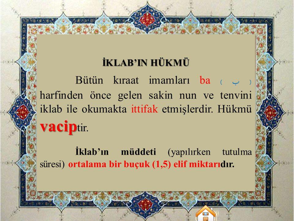 İKLAB'IN HÜKMÜ Bütün kıraat imamları ba ( ب ) harfinden önce gelen sakin nun ve tenvini iklab ile okumakta ittifak etmişlerdir. Hükmü vaciptir.