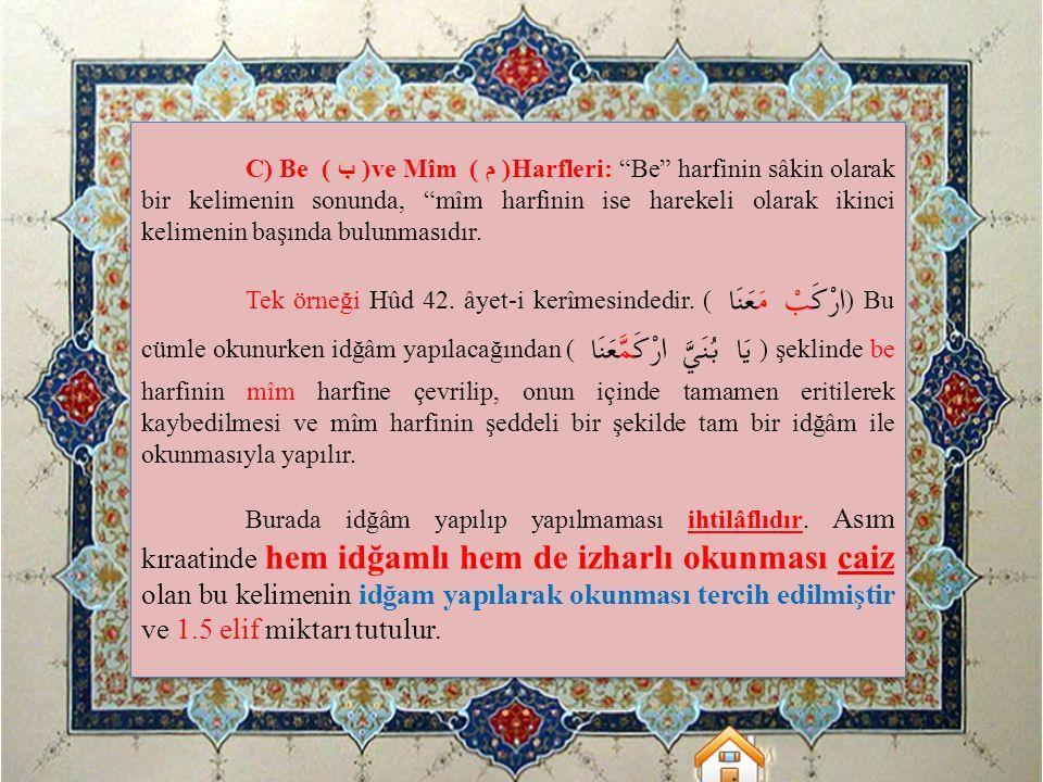 C) Be ( ب )ve Mîm ( م )Harfleri: Be harfinin sâkin olarak bir kelimenin sonunda, mîm harfinin ise harekeli olarak ikinci kelimenin başında bulunmasıdır.