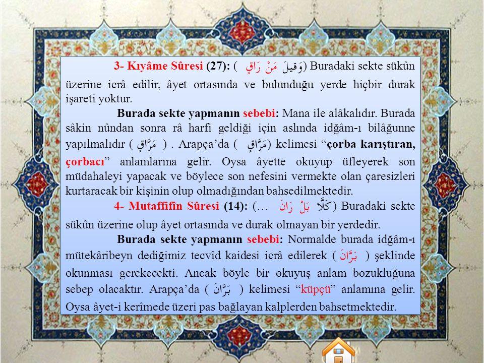 3- Kıyâme Sûresi (27): ( وَقيلَ مَنْ رَاقٍ ) Buradaki sekte sükûn üzerine icrâ edilir, âyet ortasında ve bulunduğu yerde hiçbir durak işareti yoktur.