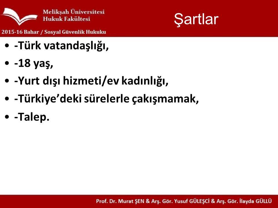 Şartlar -Türk vatandaşlığı, -18 yaş, -Yurt dışı hizmeti/ev kadınlığı,
