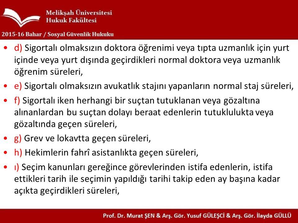 d) Sigortalı olmaksızın doktora öğrenimi veya tıpta uzmanlık için yurt içinde veya yurt dışında geçirdikleri normal doktora veya uzmanlık öğrenim süreleri,