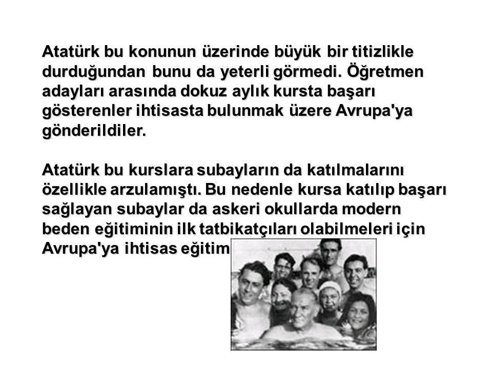 Atatürk bu konunun üzerinde büyük bir titizlikle durduğundan bunu da yeterli görmedi.