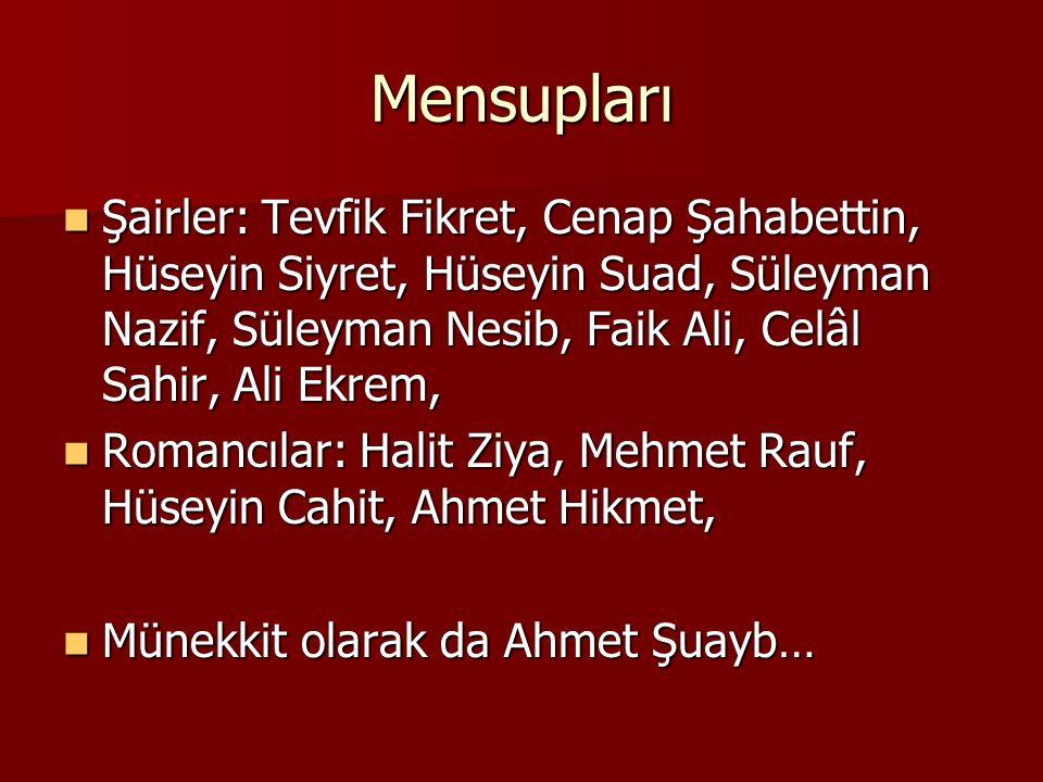 Mensupları Şairler: Tevfik Fikret, Cenap Şahabettin, Hüseyin Siyret, Hüseyin Suad, Süleyman Nazif, Süleyman Nesib, Faik Ali, Celâl Sahir, Ali Ekrem,