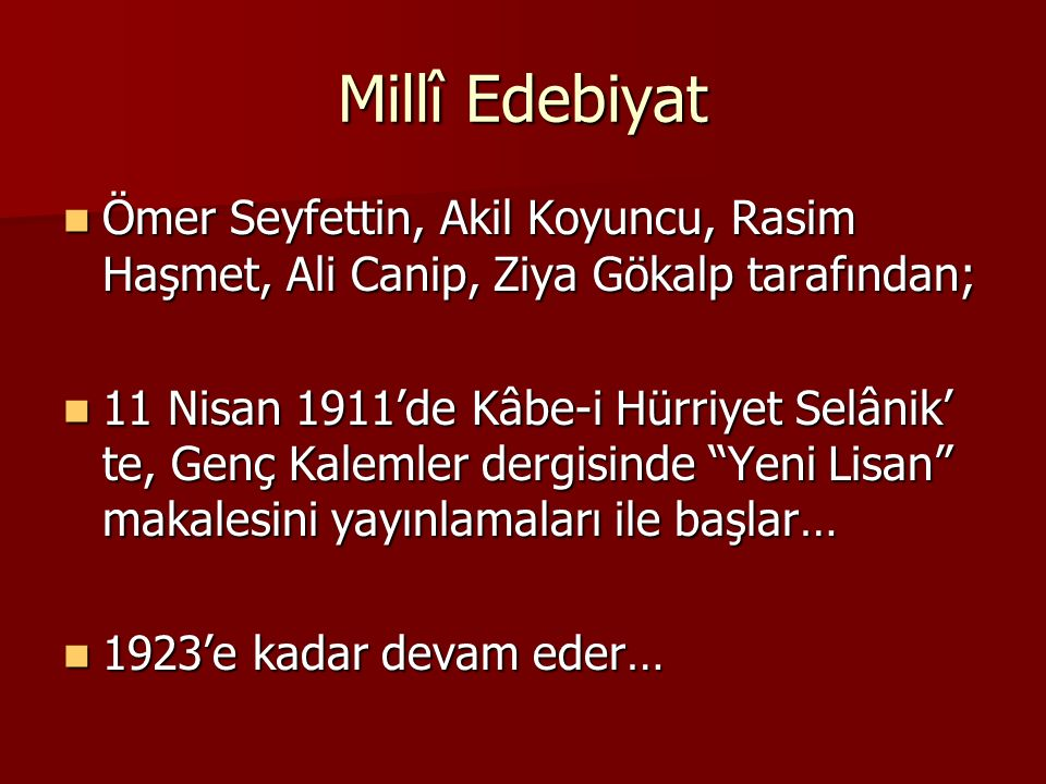 Millî Edebiyat Ömer Seyfettin, Akil Koyuncu, Rasim Haşmet, Ali Canip, Ziya Gökalp tarafından;