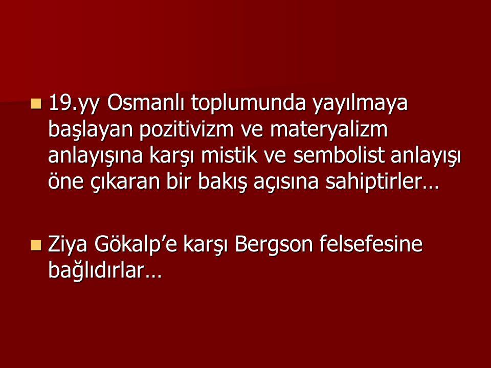 19.yy Osmanlı toplumunda yayılmaya başlayan pozitivizm ve materyalizm anlayışına karşı mistik ve sembolist anlayışı öne çıkaran bir bakış açısına sahiptirler…