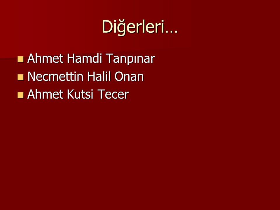 Diğerleri… Ahmet Hamdi Tanpınar Necmettin Halil Onan Ahmet Kutsi Tecer